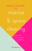 Naja Li's Guide to Incense & Space Clearing: a Guide to Connecting with the Non-Material World