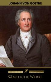 Download Johann Wolfgang von Goethe: Sämtliche Werke (Golden Deer Classics)