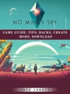 No Mans Sky Game Guide Tips Hacks Cheats Mods Download