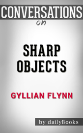 Sharp Objects: A Novel By Gillian Flynn Conversation Starters book