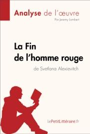 LA FIN DE LHOMME ROUGE DE SVETLANA ALEXIEVITCH (FICHE DE LECTURE)