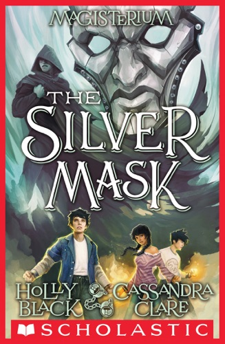 Holly Black & Cassandra Clare - The Silver Mask (Magisterium #4)