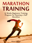 Marathon Training: 15 Weeks Beginners Training Program for Running a Half Marathon