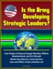Is The Army Developing Strategic Leaders? Case Studies Of General George Marshall, William Westmoreland, And Eric Shinseki, World-class Warriors, Army Doctrine, Laws And Officer Grade Limitation Act