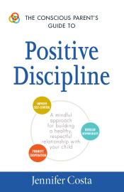 The Conscious Parent's Guide to Positive Discipline book