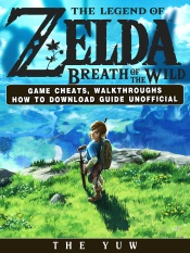 The Legend of Zelda Breath of the Wild Game Cheats, Walkthroughs How to Download Guide Unofficial