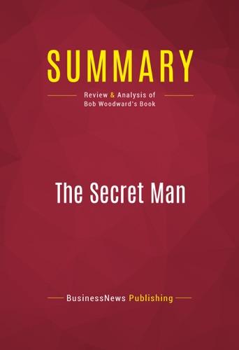 BusinessNews Publishing - Summary: The Secret Man