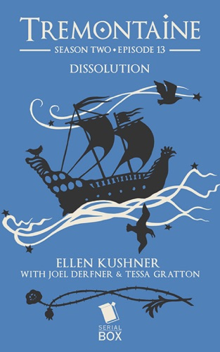 Ellen Kushner, Tessa Gratton, Mary Anne Mohanraj, Joel Derfner, Racheline Maltese, Paul Witcover & Alaya Dawn Johnson - Dissolution (Tremontaine Season 2 Episode 13)