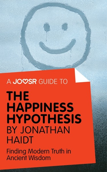 A Joosr Guide to... The Happiness Hypothesis by Jonathan Haidt