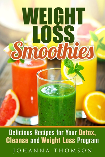 Weight Loss Smoothies Delicious Recipes For Your Detox Cleanse