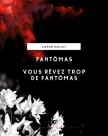 FANTôMAS - VOUS RêVEZ TROP DE FANTôMAS