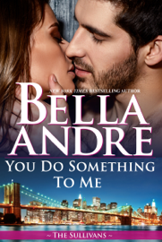 You Do Something to Me (The Sullivans) - Bella Andre book summary