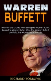 Warren Buffett The Ultimate Guide To Investing Like Warren Buffet Learn The Warren Buffet Way The Warren Buffett Portfolio And The Warren Buffett Stocks