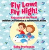 Fly Low Fly High Airplanes Of The World - Childrens Aeronautics  Astronautics Books