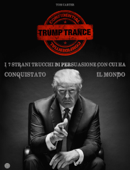 Trump Trance: i 7 Segreti di Persuasione che ha usato per conquistare il mondo