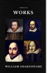Complete Works Of William Shakespeare 37 Plays 160 Sonnets And 5 Poetry Books With Active Table Of Contents Quattro Classics