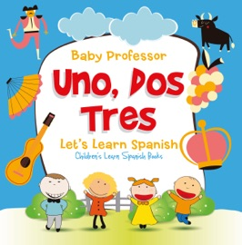 Uno Dos Tres Let S Learn Spanish Children S Learn Spanish Books