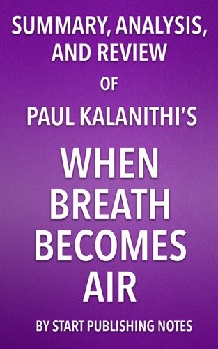 Start Publishing Notes - Summary, Analysis, and Review of Paul Kalanithi's When Breath Becomes Air