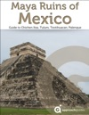 Maya Ruins Of Mexico Guide To Chichen Itza Tulum Teotihuacan Palenque