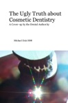 The Ugly Truth About Cosmetic Dentistry