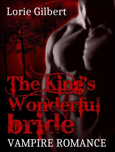Lorie Gilbert - Vampire Romance: The King's Wonderful Bride
