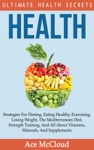 Health Ultimate Health Secrets Strategies For Dieting Eating Healthy Exercising Losing Weight The Mediterranean Diet Strength Training And All About Vitamins Minerals And Supplements