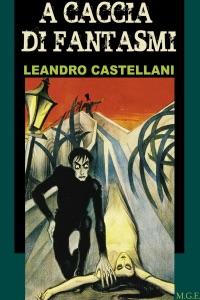 A caccia di fantasmi da Leandro Castellani