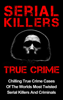 Layla Hawkes - Serial Killers True Crime: Chilling True Crime Cases Of The Worlds Most Twisted Serial Killers And Criminals artwork