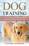 Dog Training Guide On Positive Reinforcement And Obedience For Complete Puppy Training