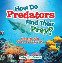 How Do Predators Find Their Prey? Biology For Kids  Children's Biology Books
