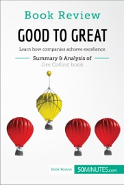 GOOD TO GREAT BY JIM COLLINS BOOK REVIEW, SUMMARY AND ANALYSIS
