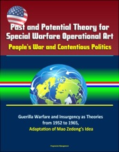 Past And Potential Theory For Special Warfare Operational Art: People's War And Contentious Politics – Guerilla Warfare And Insurgency As Theories From 1952 To 1965, Adaptation Of Mao Zedong's Idea