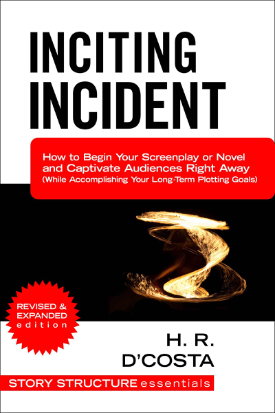 Inciting Incident: How to Begin Your Screenplay or Novel and Captivate Audiences Right Away (While Accomplishing Your Long-Term Plotting Goals)