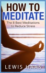 How To Meditate The 8 Best Meditations To Reduce Stress