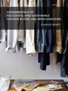 Fundamentals For Successful And Sustainable Fashion Buying And Merchandising