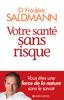 Votre santé sans risque - Frédéric Saldmann