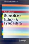Recombinant Ecology - A Hybrid Future