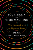 Your Brain Is a Time Machine: The Neuroscience and Physics of Time Book Cover