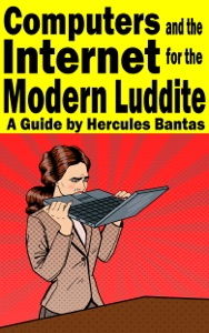Computers and the Internet for the Modern Luddite: A Guide