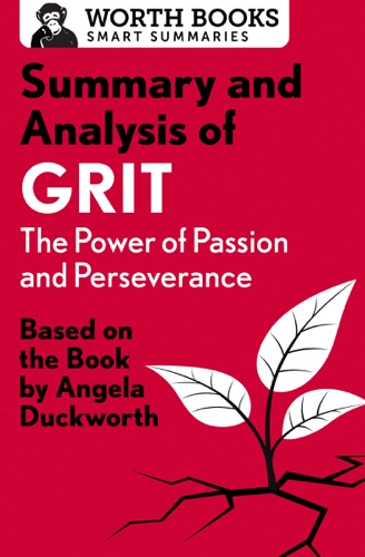 Worth Books - Summary and Analysis of Grit: The Power of Passion and Perseverance