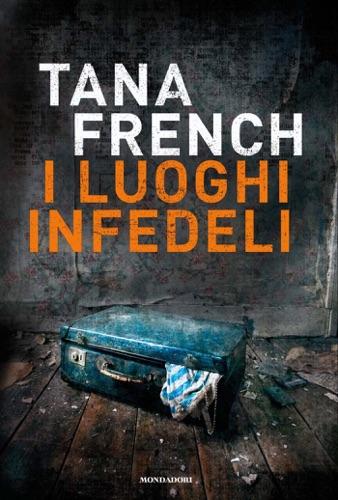Tana French - I luoghi infedeli