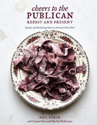 Cheers to the Publican, Repast and Present - Paul Kahan, Cosmo Goss & Rachel Holtzman book