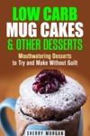Low Carb Mug Cakes  Other Desserts Mouthwatering Desserts To Try And Make Without Guilt