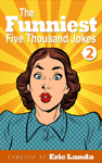 The Funniest Five Thousand Jokes, part 2