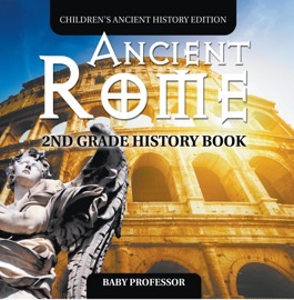 ANCIENT ROME: 2ND GRADE HISTORY BOOK  CHILDRENS ANCIENT HISTORY EDITION