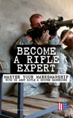 Become a Rifle Expert - Master Your Marksmanship With US Army Rifle & Sniper Handbooks Book Cover