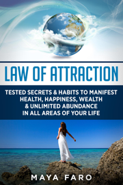 Law of Attraction: Tested Secrets & Habits to Manifest Health, Happiness, Wealth & Unlimited Abundance in All Areas of Your Life book