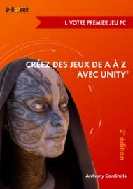 Créez des jeux de A à Z avec Unity - I. Votre premier jeu PC (2e édition) - Anthony Cardinale