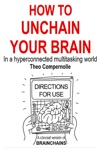 How To Unchain Your Brain In A Hyper-connected Multitasking World