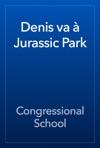 Denis Va A Jurassic Park